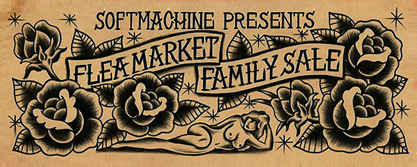 SOFTMACHINE Present. FLEA MARKET & FAMILY SALE